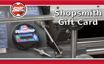 Shopsmith Gift Card -- The Perfect Gift